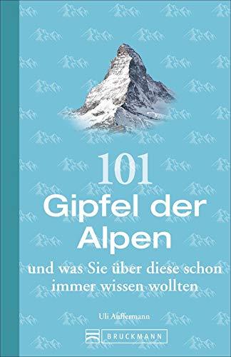 101 Gipfel der Alpen und was Sie über diese schon immer wissen wollten. Wissenswertes Spitzen-Wissen zu 101 Gipfeln in den Alpen. Das Geschenkbuch für Bergbegeisterte.