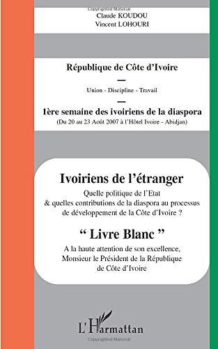 Ivoiriens de l'étranger: Quelle politique de l'Etat et quelles contributions de la diaspora au processus de développement de la Côte d'Ivoire ?