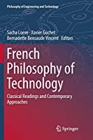 French Philosophy of Technology: Classical Readings and Contemporary Approaches (Philosophy of Engineering and Technology)