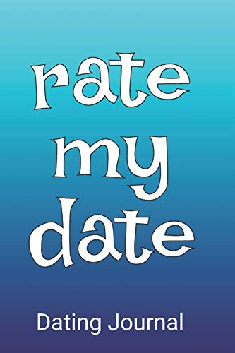 Rate My Date | Dating Journal: A Guided Notebook To Record, Rate And Review Your Dating Exploits