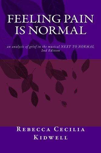 Feeling Pain Is Normal, 2nd Edition: an analysis of grief in the musical NEXT TO NORMAL
