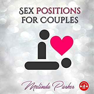 Sex Positions for Couples: A Practical Sex Guide to Teach the Art of Seduction and Tantric Sex Massage with Instructions on Verbal Seduction Using Dirty Talk and Increased Orgasms with Sex Techniques cover art