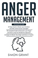 Anger Management: 3 Books in 1 - Guide to Master Your Emotions + Overcome Your Anger using the Mindfulness Approach +Strategies to Master Your Anger in 3 Weeks