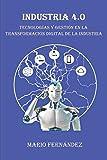 INDUSTRIA 4.0: Tecnologías y Gestión en la Transformación Digital de la Industria...