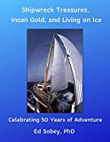 Shipwreck Treasures, Incan Gold, and Living on Ice - Celebrating 50 Years of Adventure (English Edition)