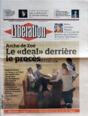 LIBERATION [No 8281] du 21/12/2007 - MUSIQUE - LES COFFRETS CD INDISPENSABLES A OFFRIR A VOTRE CHAINE HI-FI - ANDRE GLUCKSMANN JUGE LA DIPLOMATIE DE NICOLAS SARKOZY - DECES - CHRISTIAN BOURGOIS LES CHOIX D'UN EDITEUR AUDACIEUX DE BORIS VIAN A SALMAN RUSHDIE - MEDIAS - CHRISTINE ALBANEL - IL N'Y A PAS DE DESAVEU DE LA DIRECTION DE FRANCE TELEVISIONS - ARCHE DE ZOE - LE DEAL DERRIERE LE PROCES - ENQUETES BACLEES EN FRANCE ET AU TCHAD - TOUT SEMBLE AVOIR ETE FAIT POUR QUE LES AUDIENCES QUI SíOUVR