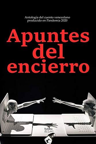 Apuntes del encierro: Antología del cuento venezolano producido en pandemia 2020