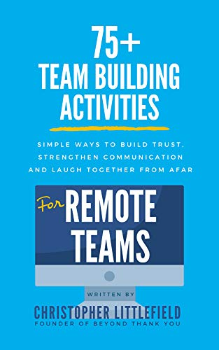 75+Team Building Activities for Remote Teams: Simple Ways to Build Trust, Strengthen Communications, and Laugh Together from Afar