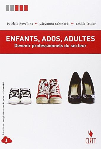 Enfants, ados, adultes. Devenir professionels du secteur. Per le Scuole superiori. Con espansione online [Lingua francese]