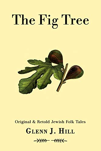 The Fig Tree : Orignal & Retold Jewish Folktales (English Edition)