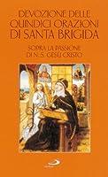 Devozione delle quindici orazioni di santa Brigida. Sopra la passione di n. S. Gesù Cristo