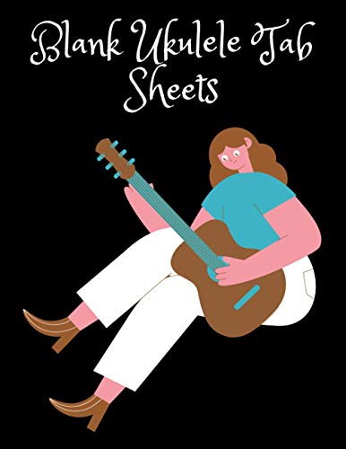 Blank Ukulele Tab Sheets: Space for Strumming Patterns, Chord Cheat Sheet & More! - Blank Sheet Music - Great Gift For Musicians