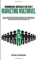 Dominio del Mercadeo en red y Marketing Multinivel: ¡Siga la Guía Comercial Definitiva de Negocios MLM Para Tener Éxito hoy Usando las Redes Sociales! ¡Aprenda los Secretos de los Profesionales Para Conseguir más Ventas, Usar Facebook y más!