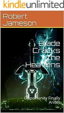 Blade Cracks the Heavens: Opportunity Finally Arises (English Edition)