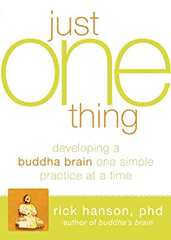 Just One Thing: Developing a Buddha Brain One Simple Practice at a Time by [Rick Hanson]