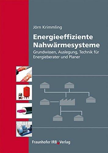 Energieeffiziente Nahwärmesysteme.: Grundwissen, Auslegung, Technik für Energieberater und Planer.