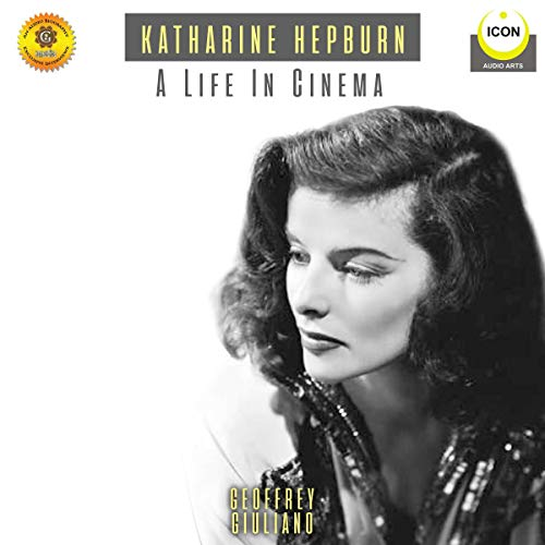 Katharine Hepburn: A Life in Cinema - An Audio Biography cover art