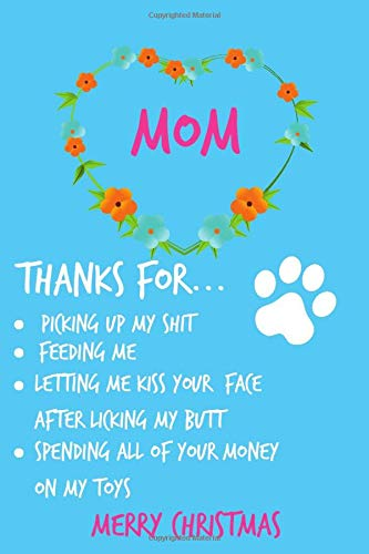 Mom Thanks For Picking Up My Shit: From Dog Cat Pet Animal Pupply Son Daughter - Rude Naughty Merry Christmas Xmas Notebook For Her Mother Mom Mum ... (Unique Funny Alternative to a Greeting Card)
