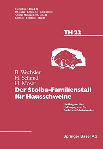 Der Stolba-Familienstall für Hausschweine: Ein tiergerechtes Haltungssystem für Zucht- und Mastschweine (Tierhaltung Animal Management (22), Band 22)