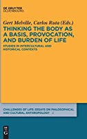 Thinking the Body as a Basis, Provocation, and Burden of Life: Studies in Intercultural and Historical Contexts (Challenges of Life: Essays on philosophical and cultural anthropology)