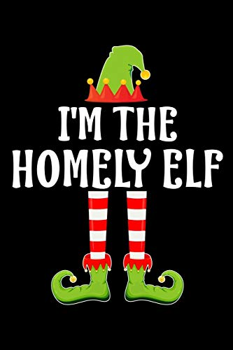 I'M THE HOMELY ELF: Blank Lined Family Matching Christmas Diary | Best Christmas gift Notebook And Journal | 6x9 Inch 120 Pages White Paper