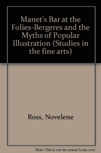 Manet's Bar at the Folies-Bergere and the myths of popular illustration (Studies in the fine arts. The avant-garde) by Novelene Ross (1982-05-03)
