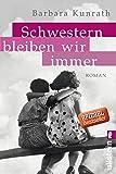 Schwestern bleiben wir immer: Roman - Barbara Kunrath