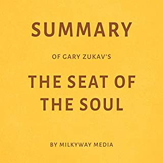 Summary of Gary Zukav's The Seat of the Soul by Milkyway Media                   By:                                                                                                                                 Milkyway Media                               Narrated by:                                                                                                                                 Joseph Passaro                      Length: 21 mins     3 ratings     Overall 4.3