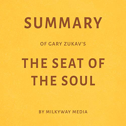 Summary of Gary Zukav's The Seat of the Soul by Milkyway Media audiobook cover art