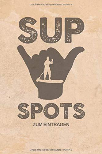 SUP Spots zum Eintragen: Logbuch für Stand Up Paddle. Platz für 60 SUP Board Touren. Perfekt als Geschenk oder Geschenkidee als Tourenplaner ... Bayern, Alpen, Alpenvorland, Ostsee, Urlaub