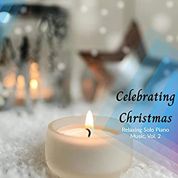 Celebrating Christmas - Relaxing Solo Piano Music, Vol. 2