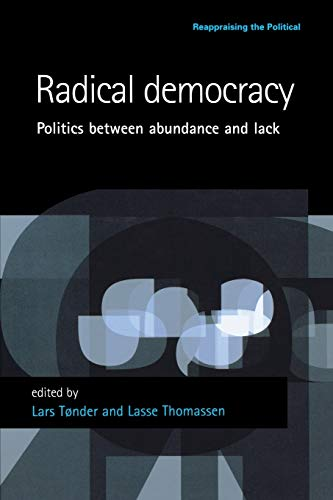 Radical Democracy: Politics Between Abundance and Lack (Reappraising the Political)