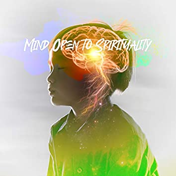 Mind Open to Spirituality - Mantra Therapy Music, Deep Meditation, Awaken Your Energy, Ambient Healing Therapy, Connect Your Body, Time for You