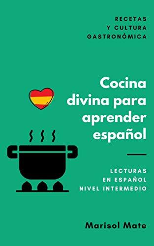 Cocina divina para aprender español: Lecturas en español de Nivel Intermedio. Recetas y cultura gastronómica
