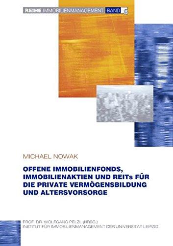 Offene Immobilienfonds, Immobilienaktien und REITs für die private Vermögensbildung und Altersvorsorge (Immobilienmanagement, Band 8)