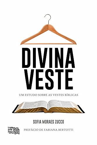 Divina Veste: Um Estudo Sobre as Vestes Bíblicas