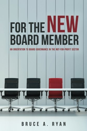 Compare Textbook Prices for For the New Board Member: An Orientation to Board Governance in the Not-for-Profit Sector  ISBN 9781544072326 by Ryan, Bruce A.