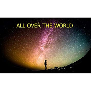 All Over the World