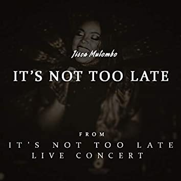 It's Not Too Late Live Concert: It's Not Too Late (Live)