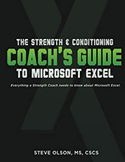The Strength & Conditioning Coach's Guide to Microsoft Excel: Everything a coach needs to successfully use Microsoft Excel