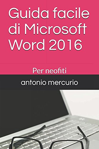 Guida facile di Microsoft Word 2016: Per neofiti