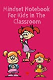 Stacey, K: Mindset Notebook For Kids In The Classroom - Kind Stacey