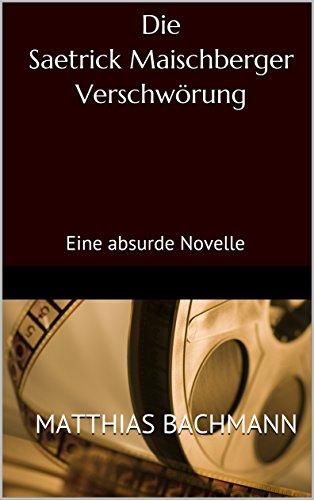 Die Saetrick Maischberger Verschwörung: Eine absurde Novelle