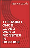 THE MAN I ONCE LOVED WAS A MONSTER IN DISGUISE (English Edition)