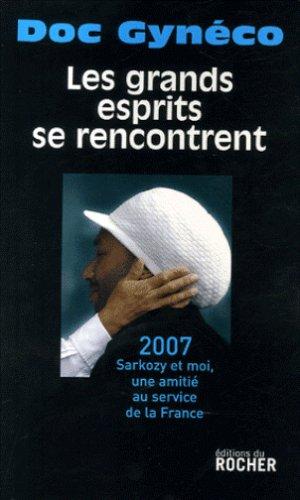 Les grands esprits se rencontrent: 2007-Sarkozy et moi, une amitié au service de la France (1CD audio)