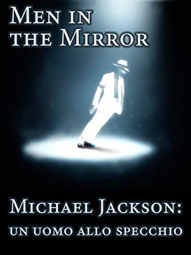 Man in the mirror - Michael Jackson: un uomo allo specchio
