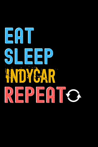 Eat, Sleep, Indycar, Repeat Notebook - Indycar Funny Gift: Lined Notebook / Journal Gift, 120 Pages, 6x9, Soft Cover, Matte Finish