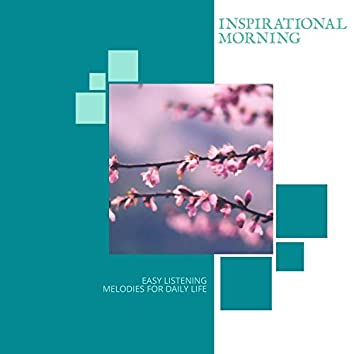 Inspirational Morning - Easy Listening Melodies For Daily Life