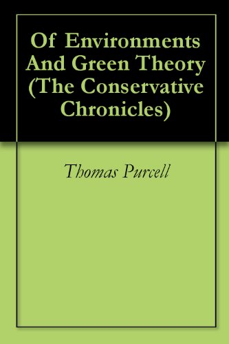 Of Environments And Green Theory (The Conservative Chronicles Book 11)