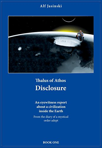 Thalus of Athos – Disclosure: An eyewitness report about a civilization inside the Earth – From the diary of a mystical order adept (English Edition)
